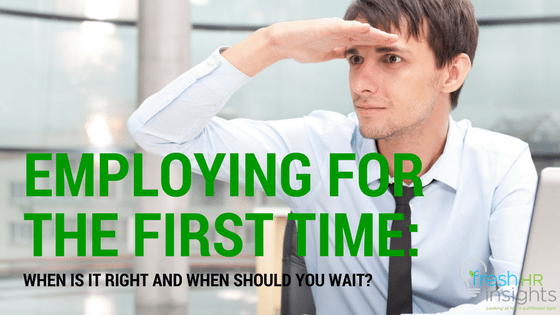 Employing for the first time: When is it right and when should you wait?