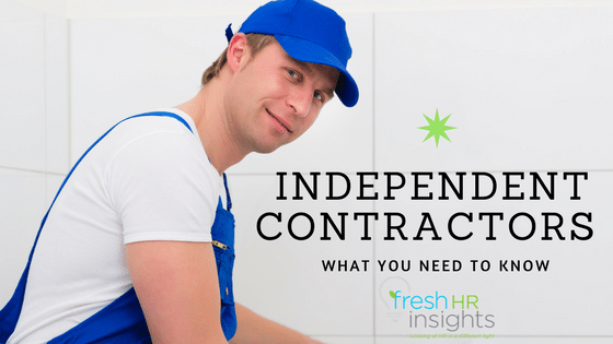Non-employees such as Independent Contractors – What you need to know
