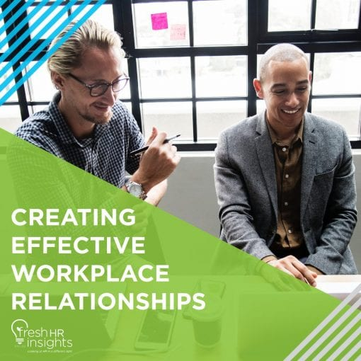 Creating Effective Workplace Relationships - Creating Effective Workplace Relationships