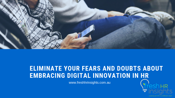 Eliminate Your Fears and Doubts about embracing Digital Innovation in HR