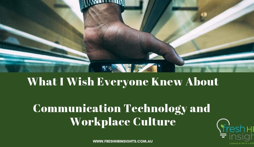 What I Wish Everyone Knew About  Communication Technology and Workplace Culture