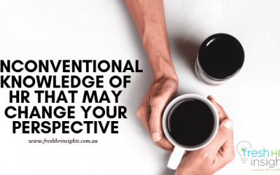 Unconventional Knowledge of HR That May Change Your Perspective