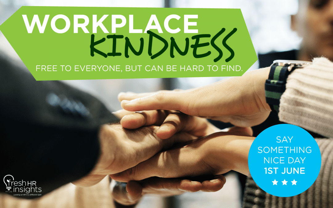 Workplace Kindness  Free to everyone, but can be hard to find