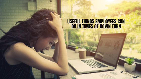 Useful things employees can do in times of downturn