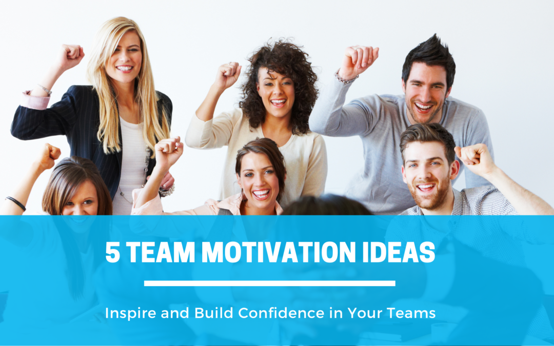 5 Team Motivation Ideas – Inspire and Build Confidence in Your Teams